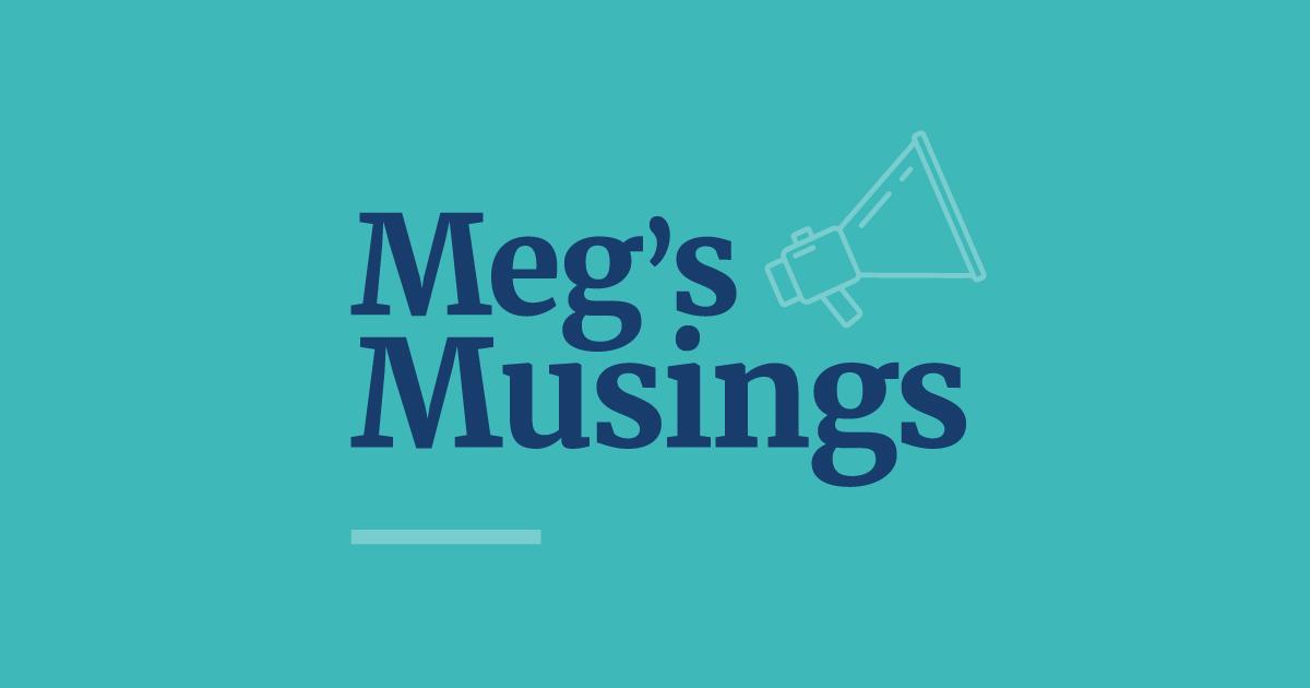 Meg's Musings